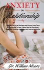 ANXIETY in RELATIONSHIP: How to Get Rid of Anxiety and Keep a Long-Term Relationship in Love. Learn How to Overcome Negative Thinking, Jealousy Cover Image