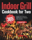 Indoor Grill Cookbook for Two: 365-Day Perfectly Portioned Recipes for Mouth-Watering Indoor Grilling Cover Image