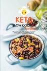Keto Slow Cooker Cookbook: Delicious Low carb recipes to enjoy while burning fat. Get the most out of your keto diet. Cover Image
