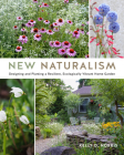 New Naturalism: Designing and Planting a Resilient, Ecologically Vibrant Home Garden Cover Image