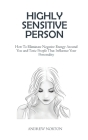 Highly Sensitive Person: How To Eliminate Negative Energy Around You and Toxic People That Influence Your Personality Cover Image