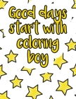 Good days start with coloring boy: A valuable and beautiful coloring book that helps to build your child confidence and Intelligence (100% children fr Cover Image