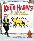Keith Haring: The Boy Who Just Kept Drawing Cover Image