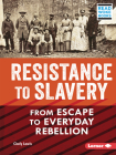 Resistance to Slavery: From Escape to Everyday Rebellion Cover Image