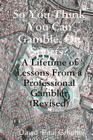 So You Think You Can Gamble, On Sports?: A Lifetime of Lessons from a Professional Gambler (Revised) Cover Image