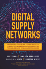 Digital Supply Networks: Transform Your Supply Chain and Gain Competitive Advantage with Disruptive Technology and Reimagined Processes Cover Image