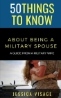 50 Things to Know About Being a Military: A Guide From a Military Wife Cover Image