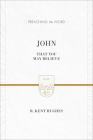 John: That You May Believe (ESV Edition) (Preaching the Word) Cover Image