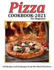 Pizza Cookbook 2021 for Beginner: 150 Recipes and Techniques From My Wood Fired Oven Cover Image