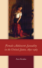 Female Adolescent Sexuality in the United States, 1850-1965 Cover Image