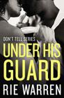 Under His Guard (Don't Tell #3) Cover Image