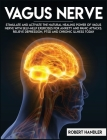 Vagus Nerve: Stimulate and Activate the Natural Healing Power of Vagus Nerve With Self-Help Exercises For Anxiety, and Panic Attack Cover Image
