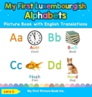 My First Luxembourgish Alphabets Picture Book with English Translations: Bilingual Early Learning & Easy Teaching Luxembourgish Books for Kids Cover Image