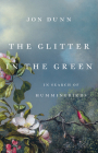The Glitter in the Green: In Search of Hummingbirds Cover Image