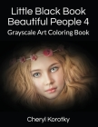 Little Black Book Beautiful People 4: Grayscale Art Coloring Book Cover Image