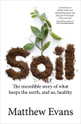 Soil: The incredible story of what keeps the earth, and us, healthy Cover Image