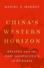 China's Western Horizon: Beijing and the New Geopolitics of Eurasia Cover Image