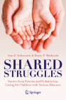 Shared Struggles: Stories from Parents and Pediatricians Caring for Children with Serious Illnesses Cover Image