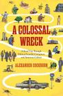 A Colossal Wreck: A Road Trip Through Political Scandal, Corruption and American Culture Cover Image
