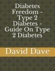 Diabetes Freedom - Type 2 Diabetes - Guide On Type 2 Diabetes Cover Image