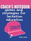 Coach's Notebook: Games and Strategies for Lactation Education Cover Image
