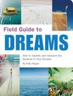Field Guide to Dreams: How to Identify and Interpret the Symbols in Your Dreams Cover Image