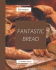 365 Fantastic Bread Recipes: A Bread Cookbook that Novice can Cook Cover Image