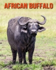 African Buffalo: Learn About African Buffalo and Enjoy Colorful Pictures Cover Image