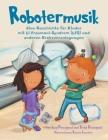Robotermusik: Eine Geschichte für Kinder mit Li-Fraumeni-Syndrom (LFS) und anderen Krebsveranlagungen Cover Image
