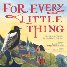 For Every Little Thing: Poems and Prayers to Celebrate the Day Cover Image
