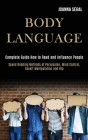 Body Language: Complete Guide How to Read and Influence People (Speed Reading Methods of Persuasion, Mind Control, Covert Manipulatio Cover Image
