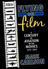 Flying on Film: A Century of Aviation in the Movies, 1912 - 2012 Cover Image