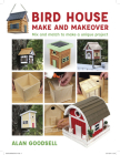 Bird House Make and Makeover: Mix and Match to Make a Unique Project Cover Image