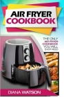Air Fryer Cookbook For Beginners: The Only Air Fryer Cookbook You Will Ever Need Cover Image