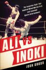 Ali vs. Inoki: The Forgotten Fight That Inspired Mixed Martial Arts and Launched Sports Entertainment Cover Image