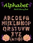 Alphabet: Adult Coloring Book: A Set of flowersbeckgraond 26 alphabet Letters, Numbers Stress Relieving, Relaxing Coloring Book Cover Image