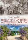 The Botanical Gardens of Western Florida Through Time Cover Image