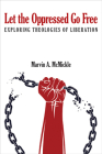 Let the Oppressed Go Free: Exploring Theologies of Liberation Cover Image