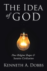 The Idea of God: How Religion Shapes and Sustains Civilization Cover Image