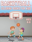 Basketball Coloring Book For Kids Ages 4-8: Fun Basketball Sports Activity Book For Boys And Girls With Illustrations of basketball Such As basketball Cover Image