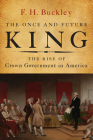 The Once and Future King: The Rise of Crown Government in America Cover Image