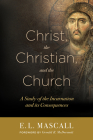 Christ, the Christian, and the Church: A Study of the Incarnation and Its Consequences Cover Image