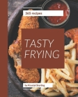 365 Tasty Frying Recipes: Frying Cookbook - The Magic to Create Incredible Flavor! Cover Image