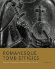 Romanesque Tomb Effigies: Death and Redemption in Medieval Europe, 1000-1200 Cover Image