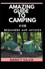 Amazing Guide to Camping for Beginners and Novices Cover Image
