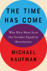 The Time Has Come: Why Men Must Join the Gender Equality Revolution Cover Image