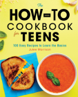 The How-To Cookbook for Teens: 100 Easy Recipes to Learn the Basics Cover Image
