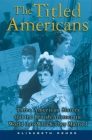The Titled Americans: Three American Sisters and the British Aristocratic World Into Which They Married Cover Image