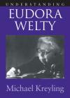 Understanding Euroda Welty (Understanding Contemporary American Literature) Cover Image