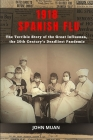 1918 Spanish Flu: The Terrible Story of The Great Influenza, the 20th Century's Deadliest Pandemic Cover Image